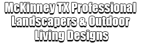 McKinney TX Professional Landscapers & Outdoor Living Designs Logo-We offer Landscape Design, Outdoor Patios & Pergolas, Outdoor Living Spaces, Stonescapes, Residential & Commercial Landscaping, Irrigation Installation & Repairs, Drainage Systems, Landscape Lighting, Outdoor Living Spaces, Tree Service, Lawn Service, and more.
